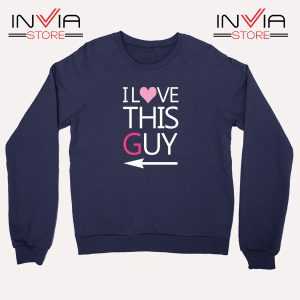 Best Sweatshirt I Love This Guy Sweater Size S-3XL Navy