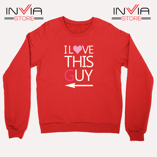 Best Sweatshirt I Love This Guy Sweater Size S-3XL Red