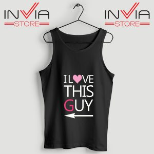 Best Tank Top I Love This Guy Custom Tank Tops Size S-3XL Black