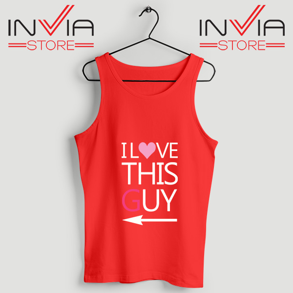 Best Tank Top I Love This Guy Custom Tank Tops Size S-3XL Red
