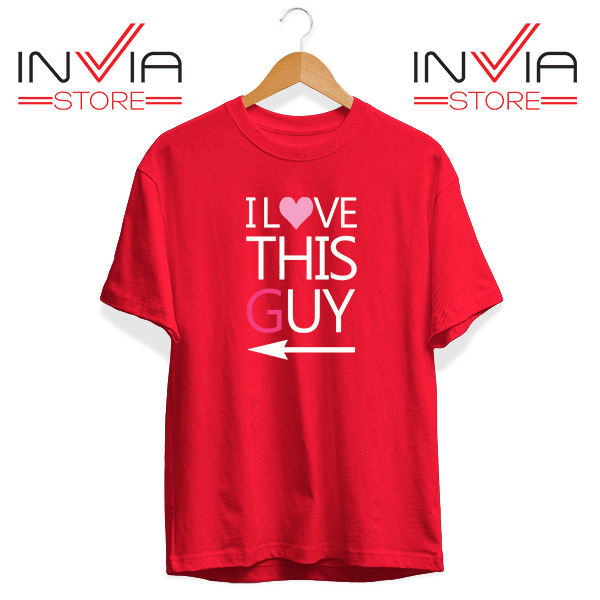 Best Tshirt I Love This GuyTee Shirt Size S-3XL Red