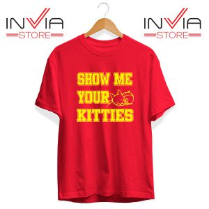 Buy Tshirt Show Me Your Kitties Tee Shirt Size S-3XL Red