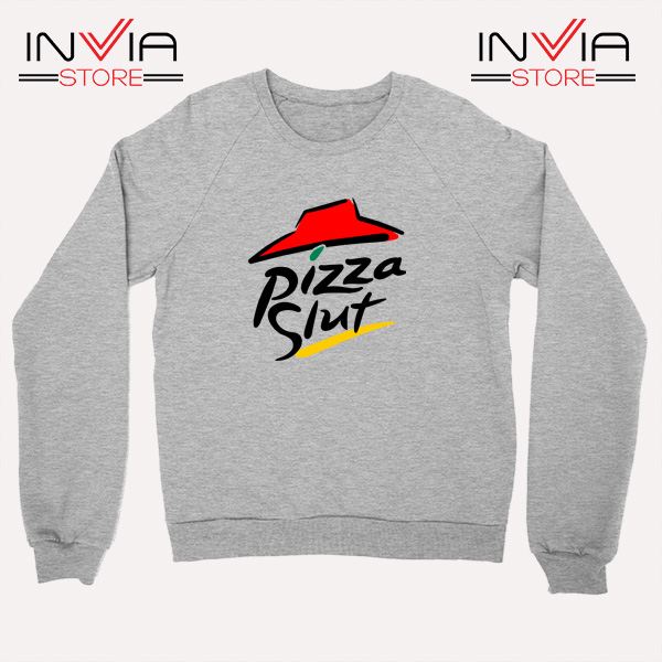 Buy Sweatshirt Pizza Slut Parody Pizza Hut Size S-3XL Grey