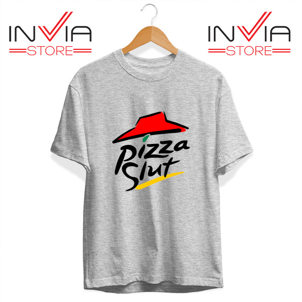 Buy Tshirt Pizza Slut Parody Pizza Hut Size S-3XL Grey