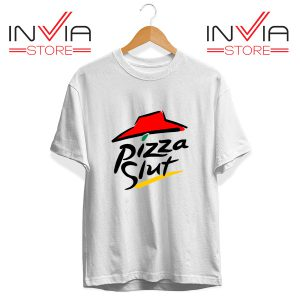 Buy Tshirt Pizza Slut Parody Pizza Hut Size S-3XL White