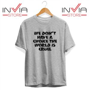Buy Tshirt We Don't Have A Choice Tee Shirt Size S-3XL Grey