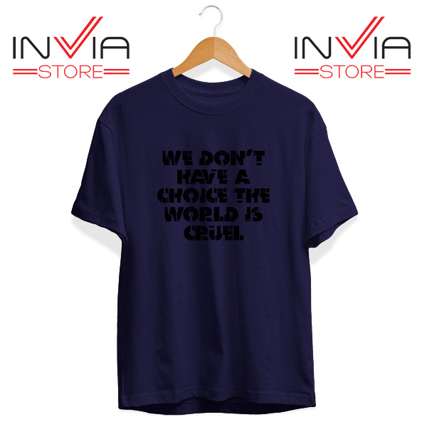 Buy Tshirt We Don't Have A Choice Tee Shirt Size S-3XL Navy