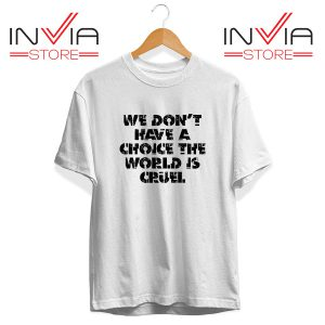 Buy Tshirt We Don't Have A Choice Tee Shirt Size S-3XL White