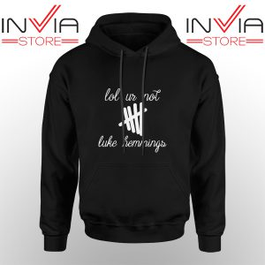 Best Hoodie Lol Ur Not Luke Hemmings Hoodies Adult Unisex Black