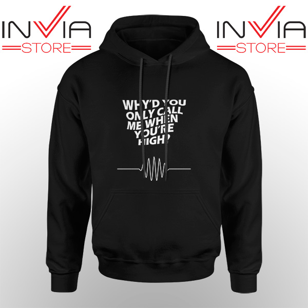 Best Hoodie Whyd You Only Call Me When You Are High Black