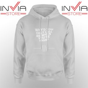 Best Hoodie Whyd You Only Call Me When You Are High Grey
