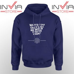 Best Hoodie Whyd You Only Call Me When You Are High Navy