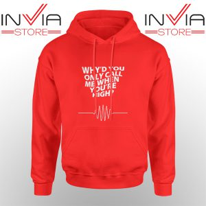 Best Hoodie Whyd You Only Call Me When You Are High Red