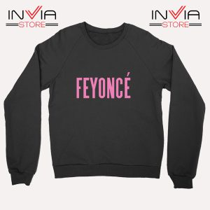 Buy Sweatshirt Feyonce Meaning Beyonce Sweater Size S-XL Black
