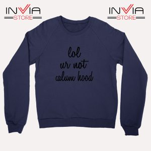 Buy Sweatshirt Lol Ur Not Calum Hood 5Sos Size S-3XL Navy