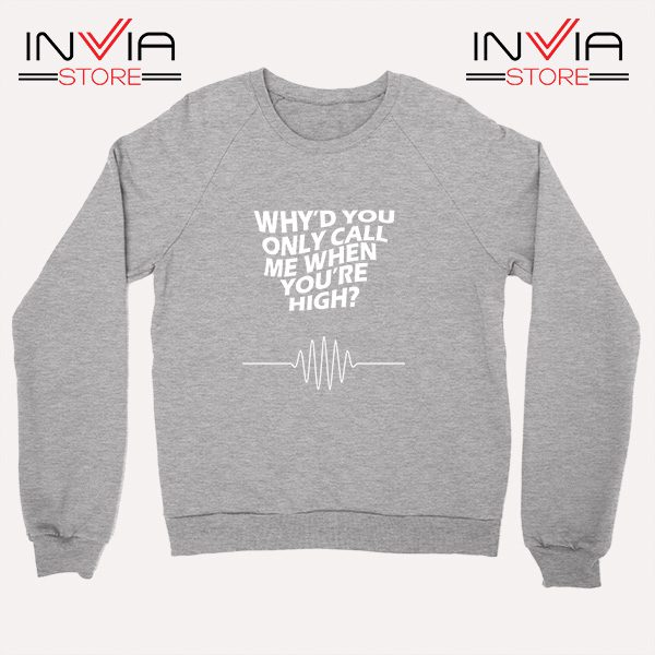 Buy Sweatshirt Whyd You Only Call Me When You Are High Grey