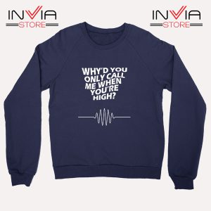 Buy Sweatshirt Whyd You Only Call Me When You Are High Navy