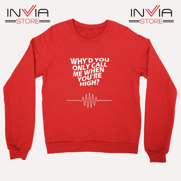Buy Sweatshirt Whyd You Only Call Me When You Are High Red