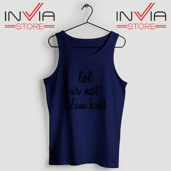 Buy Tank Top Lol Ur Not Calum Hood 5Sos Size S-3XL Navy