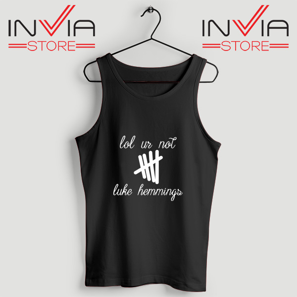 Buy Tank Top Lol Ur Not Luke Hemmings Custom Size S-3XL Black