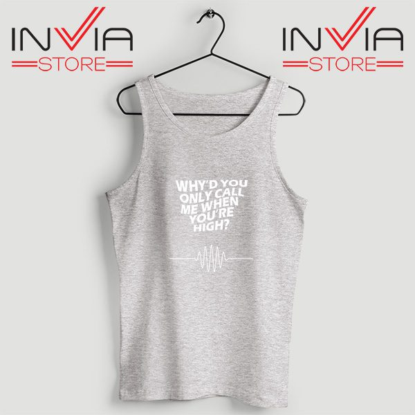 Buy Tank Top Whyd You Only Call Me When You Are High Grey