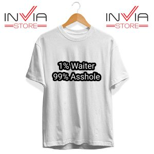 Buy Tshirt 1% Water 99% Asshole Tee Shirt Size S-3X White