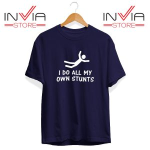 Buy Tshirt I Do All My Own Stunts Arctic Monkeys Size S-3XL Navy