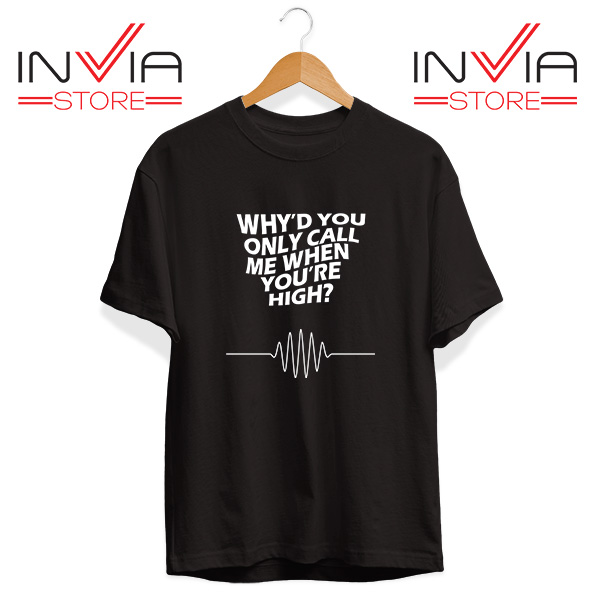 Buy Tshirt Whyd You Only Call Me When You Are High Size S-3XL Black
