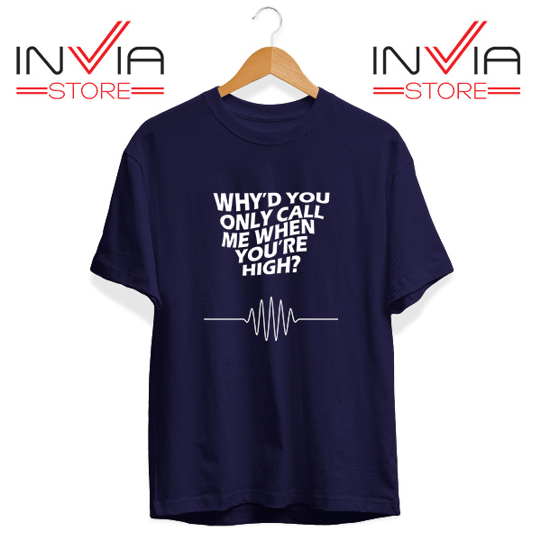 Buy Tshirt Whyd You Only Call Me When You Are High Size S-3XL Navy