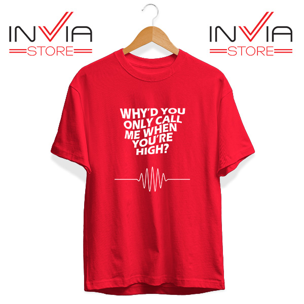 Buy Tshirt Whyd You Only Call Me When You Are High Size S-3XL Red