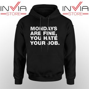 Best Hoodie Mondays Are Fine You Hate Your Job Hoodies Adult Unisex Black
