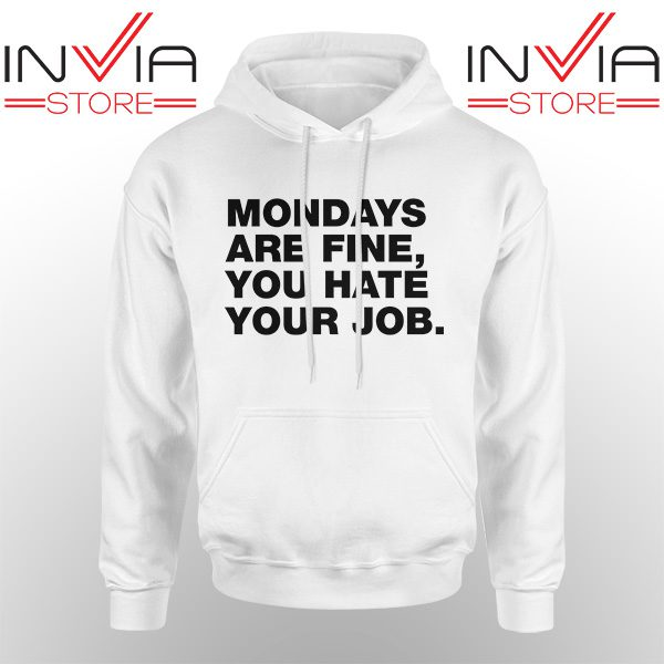 Best Hoodie Mondays Are Fine You Hate Your Job Hoodies Adult Unisex White