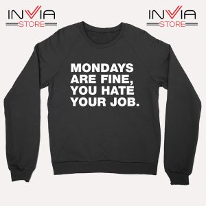 Buy Sweatshirt Mondays Are Fine You Hate Your Job Sweater Size S-XL Black