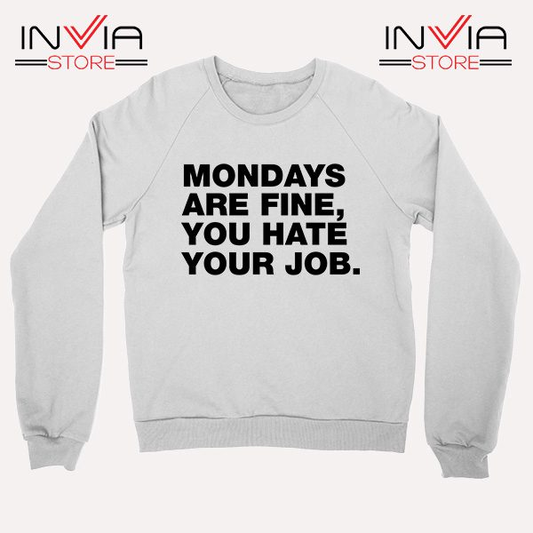 Buy Sweatshirt Mondays Are Fine You Hate Your Job Sweater Size S-XL White