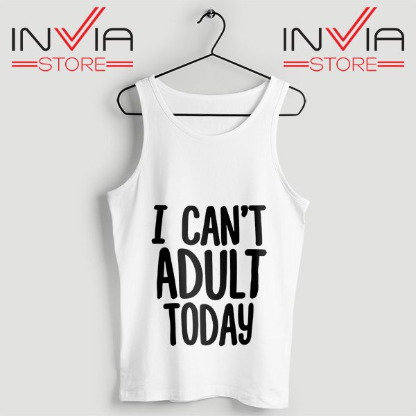 Buy Tank Top I Cant Adult Today Custom Size S-XL White