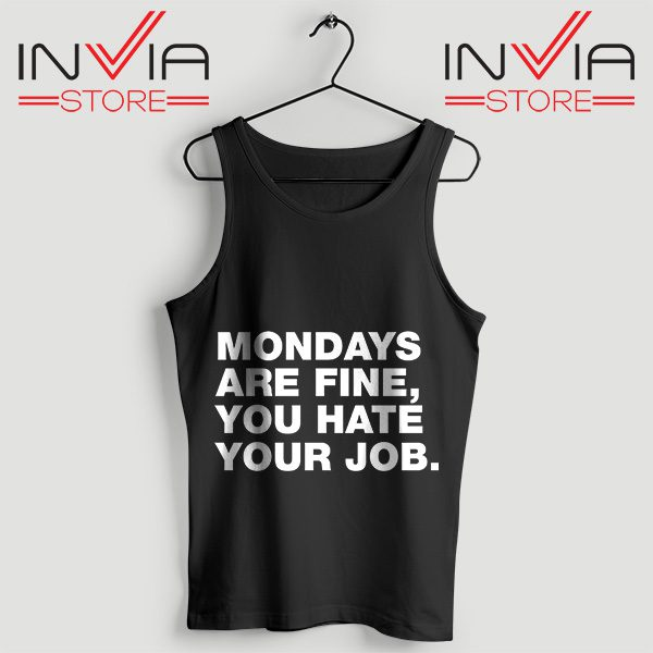 Buy Tank Top Mondays Are Fine You Hate Your Job Custom Size S-XL Black