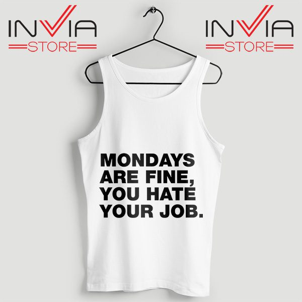 Buy Tank Top Mondays Are Fine You Hate Your Job Custom Size S-XL White