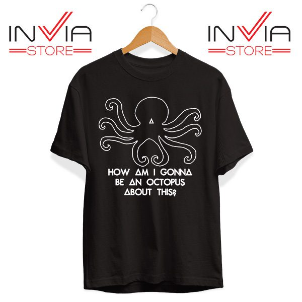 Buy Tshirt How Am I Gonna Be An Octopus About This Tee Shirt Size S-XL Black