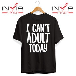 Buy Tshirt I Cant Adult Today Tee Shirt Size S-XL Black
