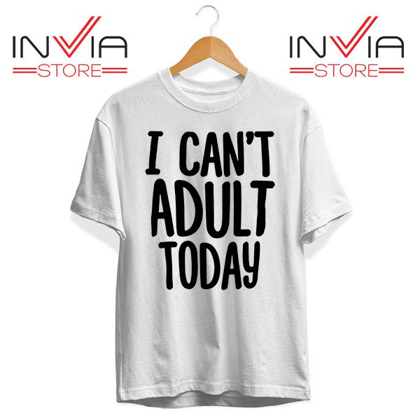 Buy Tshirt I Cant Adult Today Tee Shirt Size S-XL White