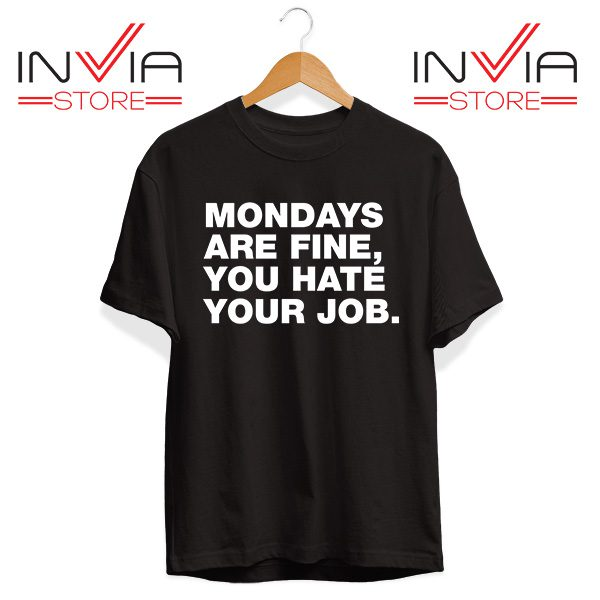 Buy Tshirt Mondays Are Fine You Hate Your Job Tee Shirt Size S-XL Black