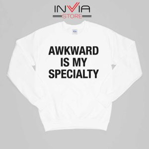 Awkward is my Specialty Sweatshirt Quotes Size S-XL White