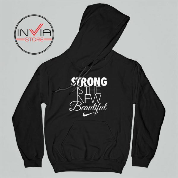 Best Hoodie Strong Is The New Beautiful Nike Adult Unisex Black