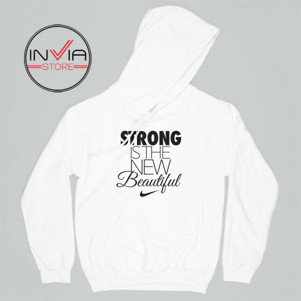 Best Hoodie Strong Is The New Beautiful Nike Adult Unisex White