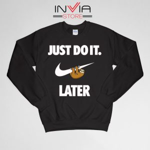 Buy Sweatshirt Just Do It Later Sloth Funny Sweater Size S-XL Black