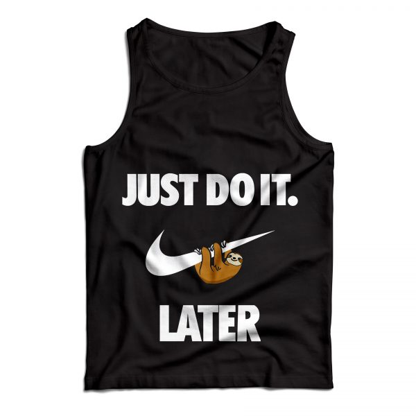 Buy Tank Top Just Do It Later Sloth Funny Custom Size S-XL Black