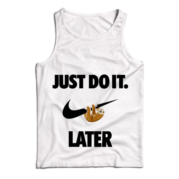 Buy Tank Top Just Do It Later Sloth Funny Custom Size S-XL White