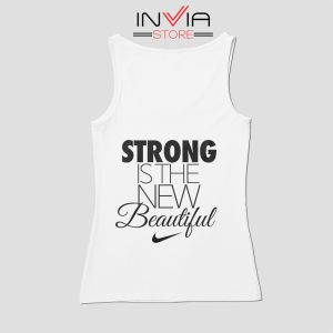 Buy Tank Top Strong Is The New Beautiful Nike Custom Size S-X White
