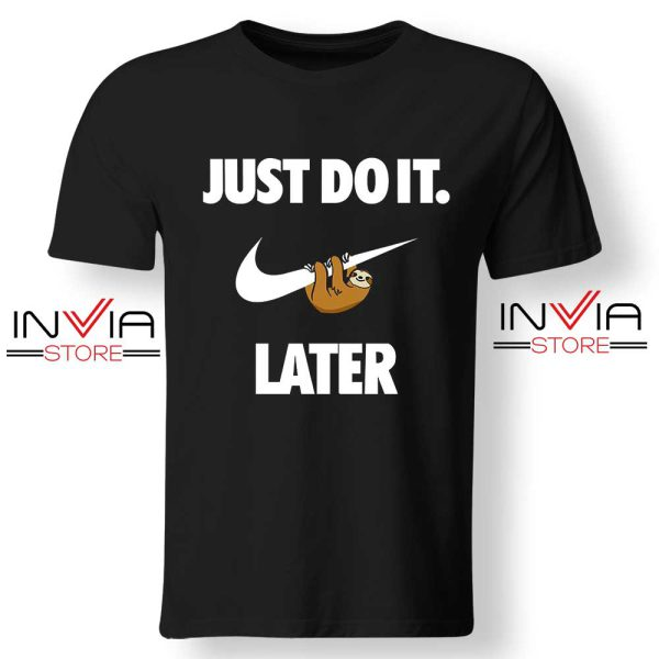 Buy Tshirt Just Do It Later Sloth Funny Shirt Size S-XL Black