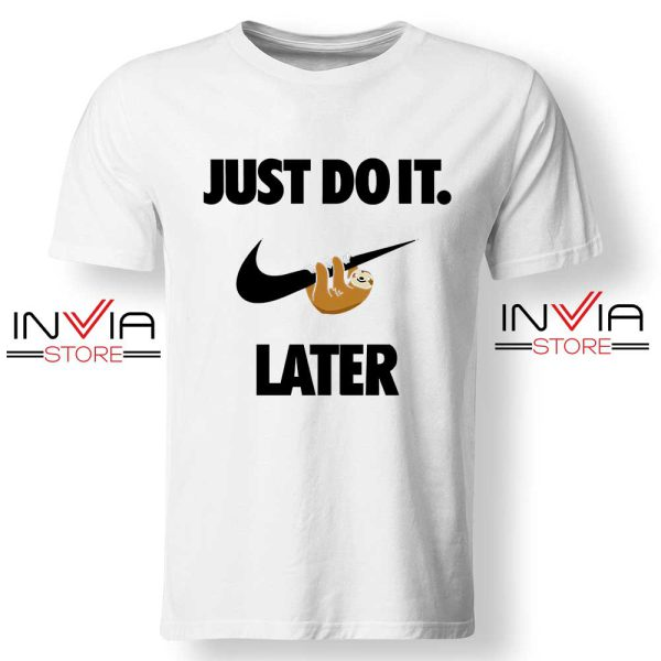 Buy Tshirt Just Do It Later Sloth Funny Shirt Size S-XL White